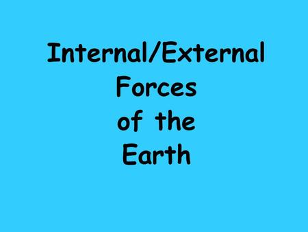 Internal/External Forces of the Earth. Inner Structure of the Earth 1.Inner Core—dense and solid 2.Outer Core—Molten or liquid Both are mostly hot and.
