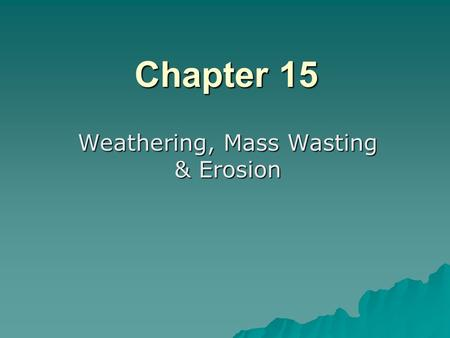 Weathering, Mass Wasting & Erosion