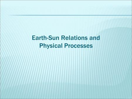 Earth-Sun Relations and Physical Processes