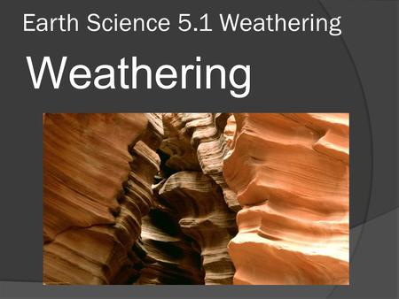 Earth Science 5.1 Weathering