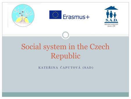 KATEŘINA ČAPUTOVÁ (SAD) Social system in the Czech Republic.