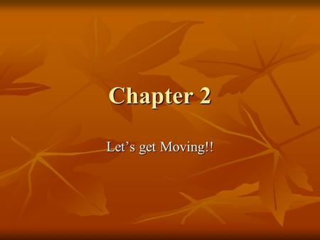 Chapter 2 Let's get Moving!!.