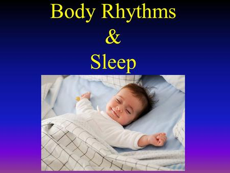 Body Rhythms & Sleep. Biological Rhythms Natural variations we experience daily in our psychological and physiological functioning Fall into three main.