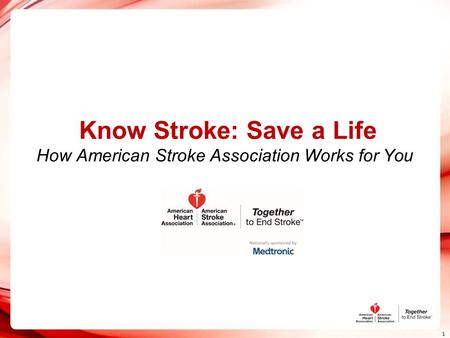 Know Stroke: Save a Life How American Stroke Association Works for You 1.