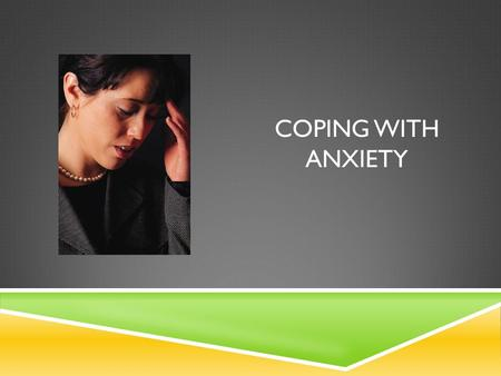 COPING WITH ANXIETY. BACKGROUND INFORMATION  As young adolescents, students are coping with a number of changes that may cause you to feel anxious. This.