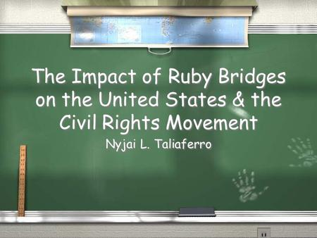 The Impact of Ruby Bridges on the United States & the Civil Rights Movement Nyjai L. Taliaferro.