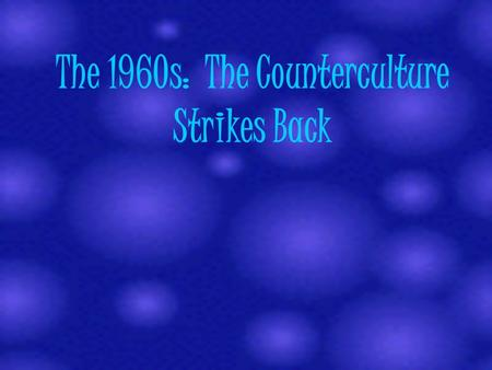 "The 1960s: The Counterculture Strikes Back. Introduction: Youth and Challenge During the 1960s, there was an ideological battle between ""youth"" (those."