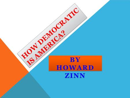 HOW DEMOCRATIC IS AMERICA? BY HOWARD ZINN. I. ESSAY SETTING Written in 1971. Vietnam War. Civil Rights movement. Protests, riots, assassinations. What's.