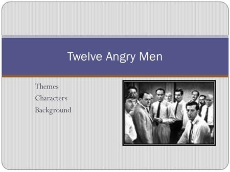 Themes Characters Background Twelve Angry Men Reginald Rose: born December 10, 1920 – died April 19, 2002 He was an American film and television writer.