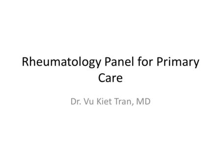 Rheumatology Panel for Primary Care Dr. Vu Kiet Tran, MD.