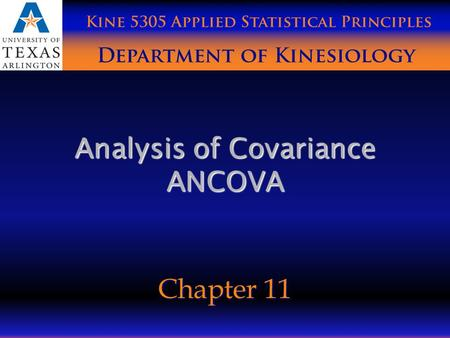 Analysis of Covariance ANCOVA Chapter 11. ANOVA Terminology The purpose of this experiment was to compare the effects of the dose of ginseng 人蔘 (placebo,