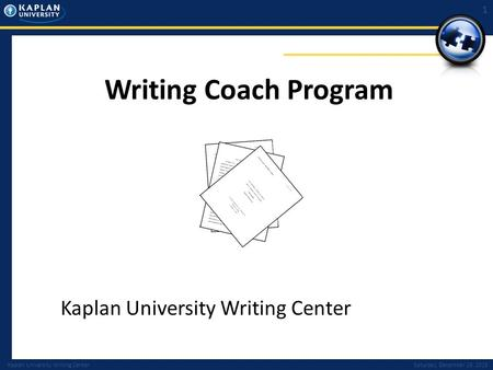 Kaplan University Writing CenterSaturday, December 19, 2015 1 Writing Coach Program Kaplan University Writing Center.