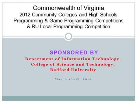SPONSORED BY Department of Information Technology, College of Science and Technology, Radford University March 16~17, 2012 Commonwealth of Virginia 2012.
