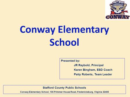 Conway Elementary School Presented by: JR Raybold, Principal Karen Bingham, ESD Coach Patty Roberts, Team Leader Stafford County Public Schools Conway.