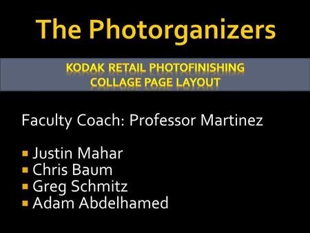 Faculty Coach: Professor Martinez  Justin Mahar  Chris Baum  Greg Schmitz  Adam Abdelhamed.