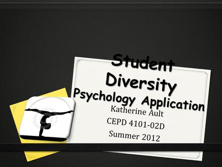 Student Diversity Psychology Application Katherine Ault CEPD 4101-02D Summer 2012.