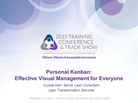 Personal Kanban: Effective Visual Management for Everyone Crystal Hart, Senior Lean Consultant Lean Transformation Services Location or Date.