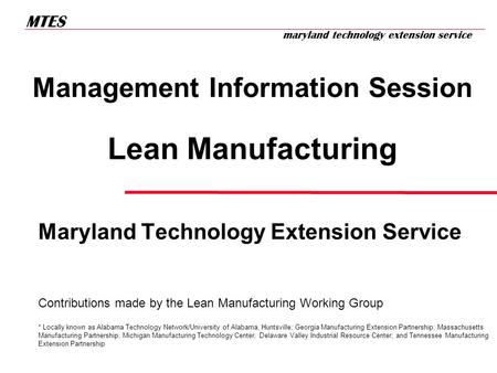 M A N U F A C T U R I N G E X T E N S I O N P A R T N E R S H I P MTES maryland technology extension service Management Information Session Lean Manufacturing.