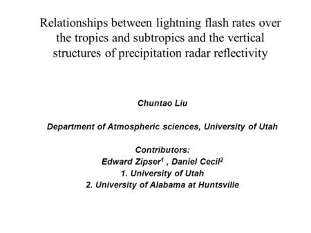 Relationships between lightning flash rates over the tropics and subtropics and the vertical structures of precipitation radar reflectivity Chuntao Liu.