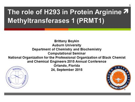 The role of H293 in Protein Arginine Methyltransferases 1 (PRMT1) Brittany Boykin Auburn University Department of Chemistry and Biochemistry Computational.
