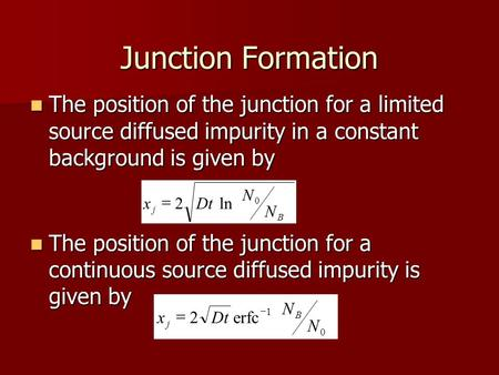 Junction Formation The position of the junction for a limited source diffused impurity in a constant background is given by The position of the junction.