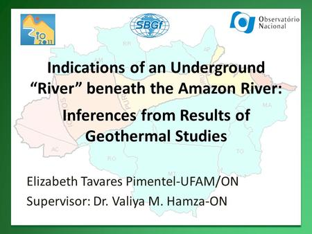"Indications of an Underground ""River"" beneath the Amazon River: Inferences from Results of Geothermal Studies Elizabeth Tavares Pimentel-UFAM/ON Supervisor:"