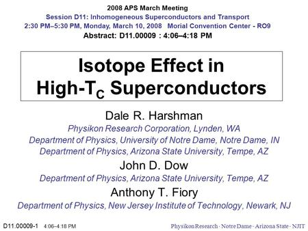 D11.00009-1 4:06–4:18 PM Physikon Research  Notre Dame  Arizona State  NJIT Isotope Effect in High-T C Superconductors Dale R. Harshman Physikon Research.