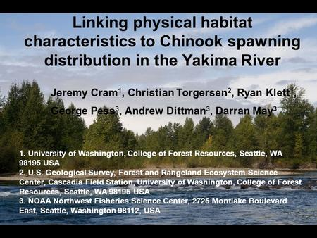 Linking physical habitat characteristics to Chinook spawning distribution in the Yakima River Jeremy Cram 1, Christian Torgersen 2, Ryan Klett 1, George.