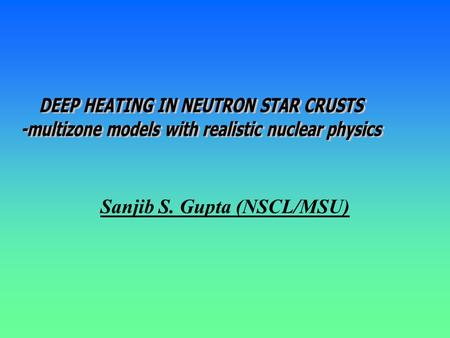 Sanjib S. Gupta (NSCL/MSU) Nonequilibrium reactions in the crust of accreting NS. Ashes of rp-process moved deeper – increase in electron chemical.