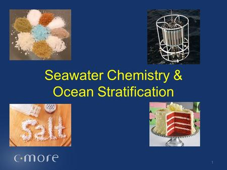 Seawater Chemistry & Ocean Stratification 1. Key Points The salt in seawater is due in part to water's unique properties. Seawater density is influenced.