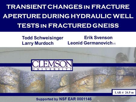 Erik Svenson Leonid Germanovich Todd Schweisinger Larry Murdoch Supported by NSF EAR 0001146 TRANSIENT CHANGES in FRACTURE APERTURE DURING HYDRAULIC WELL.