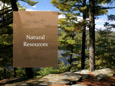 Natural Resources. A natural resource is any energy source, organism, or substance found in nature that people use. These resources are limited which.