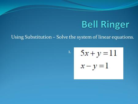 Using Substitution – Solve the system of linear equations. 1.