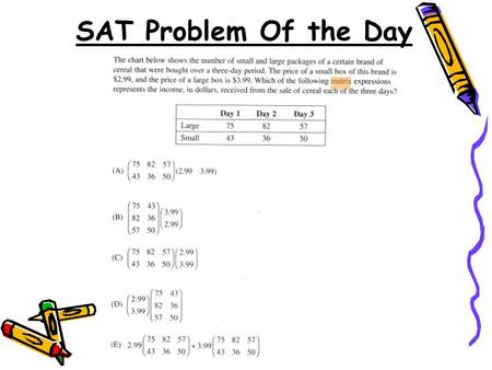 SAT Problem Of the Day. Do Now Do Now 4.4 Solving Systems with Matrix Equations 4.4 Solving Systems with Matrix Equations Objectives: Use matrices to.