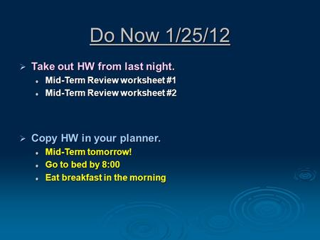 Do Now 1/25/12  Take out HW from last night. Mid-Term Review worksheet #1 Mid-Term Review worksheet #1 Mid-Term Review worksheet #2 Mid-Term Review worksheet.