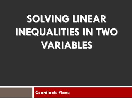 SOLVING LINEAR INEQUALITIES IN TWO VARIABLES Coordinate Plane.