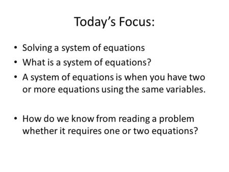 Today's Focus: Solving a system of equations What is a system of equations? A system of equations is when you have two or more equations using the same.