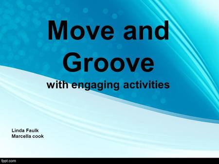 Move and Groove with engaging activities Linda Faulk Marcella cook.