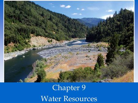 "Chapter 9 Water Resources. Usable Water is Rare ""Water, water everywhere nor any drop to drink…"" ~ Samuel Taylor Coleridge 1798."