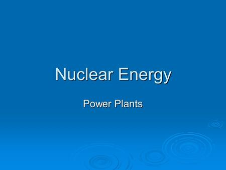 Nuclear Energy Power Plants. Chernobyl Fuel  Uranium-235  an isotope of naturally occurring uranium- 238  Uranium is mined-common mineral is urananite.