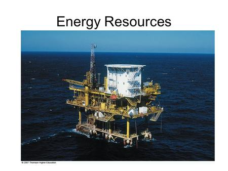 Energy Resources. Energy resources: coal, petroleum, and natural gas Considered fossil fuel because derived from remains of plants and/or animals Composed.
