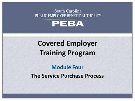 Covered Employer Training Program Module Four The Service Purchase Process.