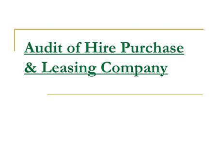 Audit of Hire Purchase & Leasing Company