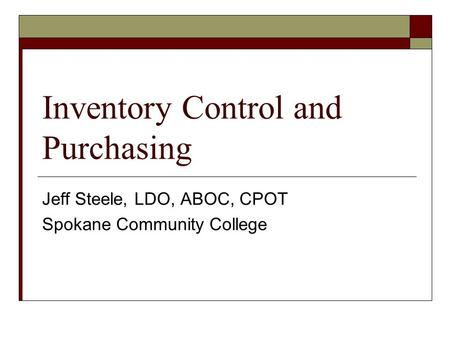 Inventory Control and Purchasing Jeff Steele, LDO, ABOC, CPOT Spokane Community College.