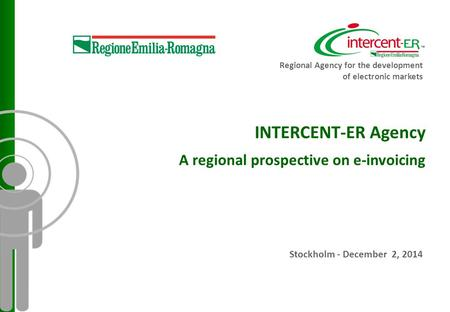 INTERCENT-ER Agency A regional prospective on e-invoicing Stockholm - December 2, 2014 Regional Agency for the development of electronic markets.