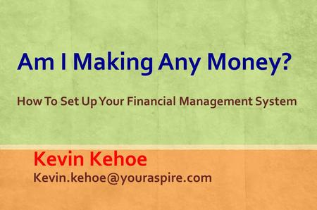 Am I Making Any Money? How To Set Up Your Financial Management System Kevin Kehoe