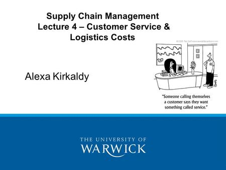 Supply Chain Management Lecture 4 – Customer Service & Logistics Costs Alexa Kirkaldy.