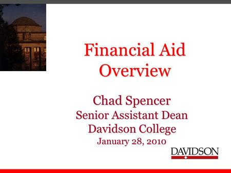 Financial Aid Overview Chad Spencer Senior Assistant Dean Davidson College January 28, 2010.