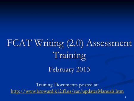 1 FCAT Writing (2.0) Assessment Training February 2013 Training Documents posted at: