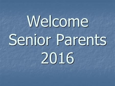 Welcome Senior Parents 2016. College Admission Tests SAT- www.collegeboard.com SAT- www.collegeboard.comwww.collegeboard.com upcoming tests: 11/7, 12/5*